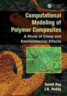 Computational Modeling of Polymer Composites : A Study of Creep and Environmental Effects, Hardback Book