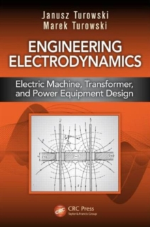 Engineering Electrodynamics : Electric Machine, Transformer, and Power Equipment Design, Hardback Book