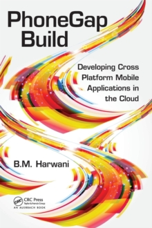 PhoneGap Build : Developing Cross Platform Mobile Applications in the Cloud, Hardback Book
