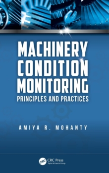 Machinery Condition Monitoring : Principles and Practices, Hardback Book