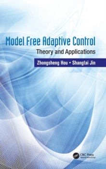 Model Free Adaptive Control : Theory and Applications, Hardback Book