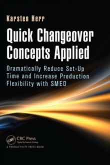 Quick Changeover Concepts Applied : Dramatically Reduce Set-Up Time and Increase Production Flexibility with SMED, Hardback Book