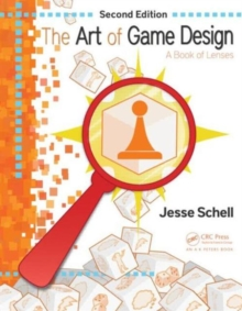 The Art of Game Design : A Book of Lenses, Second Edition, Paperback Book