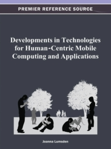 Developments in Technologies for Human-Centric Mobile Computing and Applications, Hardback Book