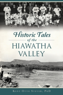 HISTORIC TALES OF THE HIAWATHA VALLEY, Paperback Book