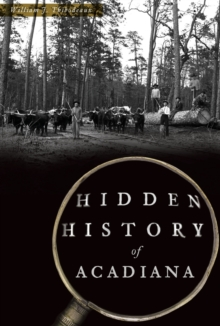 HIDDEN HISTORY OF ACADIANA, Paperback Book