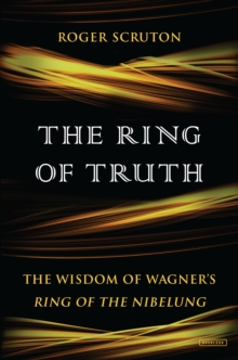 The Ring of Truth : The Wisdom of Wagner's Ring of the Nibelung, EPUB eBook