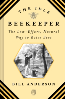The Idle Beekeeper: The Low-Effort, Natural Way to Raise Bees, Hardback Book