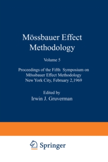 Mossbauer Effect Methodology : Proceedings of the Fifth Symposium on Mossbauer Effect Methodology New York City, February 2, 1969, PDF eBook