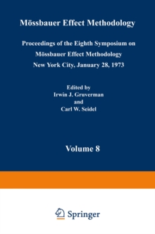 Mossbauer Effect Methodology : Volume 8 Proceedings of the Eighth Symposium on Mossbauer Effect Methodology New York City, January 28, 1973, PDF eBook
