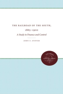 The Railroads of the South, 1865-1900 : A Study in Finance and Control, Paperback / softback Book