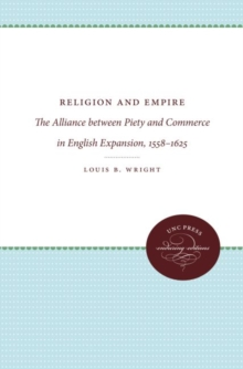 Religion and Empire : The Alliance between Piety and Commerce in English Expansion, 1558-1625, Paperback / softback Book