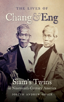 The Lives of Chang and Eng : Siam's Twins in Nineteenth-Century America, EPUB eBook