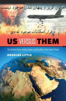 Us versus Them : The United States, Radical Islam, and the Rise of the Green Threat, Hardback Book