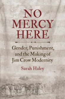 No Mercy Here : Gender, Punishment, and the Making of Jim Crow Modernity, Hardback Book