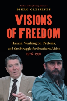 Visions of Freedom : Havana, Washington, Pretoria, and the Struggle for Southern Africa, 1976-1991, Paperback Book