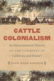 Cattle Colonialism : An Environmental History of the Conquest of California and Hawai'i, Paperback / softback Book