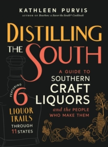 Distilling the South : A Guide to Southern Craft Liquors and the People Who Make Them, Hardback Book