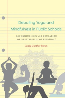 Debating Yoga and Mindfulness in Public Schools : Reforming Secular Education or Reestablishing Religion?, Hardback Book