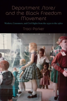 Department Stores and the Black Freedom Movement : Workers, Consumers, and Civil Rights from the 1930s to the 1980s, Hardback Book