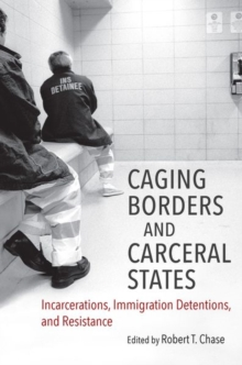 Caging Borders and Carceral States : Incarcerations, Immigration Detentions, and Resistance, Hardback Book