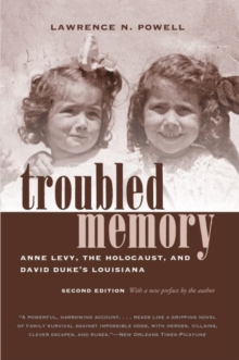 Troubled Memory : Anne Levy, the Holocaust, and David Duke's Louisiana, Paperback / softback Book