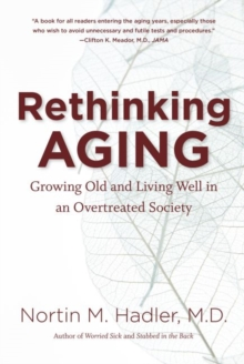Rethinking Aging : Growing Old and Living Well in an Overtreated Society, Paperback / softback Book