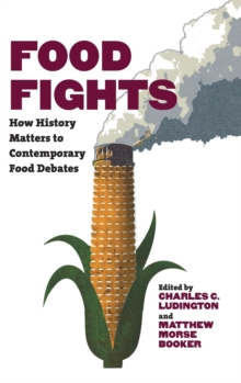 Food Fights : How History Matters to Contemporary Food Debates, Hardback Book