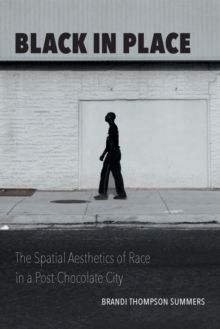 Black in Place : The Spatial Aesthetics of Race in a Post-Chocolate City, Paperback / softback Book