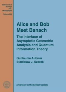 Alice and Bob Meet Banach : The Interface of Asymptotic Geometric Analysis and Quantum Information Theory, Hardback Book