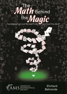 The Math Behind the Magic : Fascinating Card and Number Tricks and How They Work, Paperback / softback Book