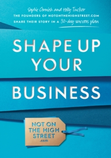 Shape Up Your Business : The founders of notonthehighstreet.com share their story in a 30-day success plan, Paperback Book