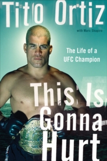 This Is Gonna Hurt : The Life of a UFC Champion, EPUB eBook