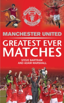 Manchester United's Greatest Ever Matches, Hardback Book