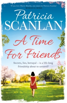 A Time For Friends : Warmth, wisdom and love on every page - if you treasured Maeve Binchy, read Patricia Scanlan, Paperback / softback Book