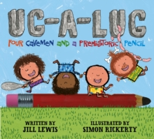 Ug-A-Lug : Four Cavemen and a Prehistoric Pencil, Paperback Book