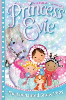 Princess Evie: The Enchanted Snow Pony, Paperback Book