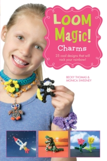 Loom Magic! Charms : 25 Cool Designs That Will Rock Your Rainbow, Paperback Book