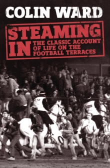 Steaming In : The Classic Account of Life on the Football Terraces, Paperback / softback Book