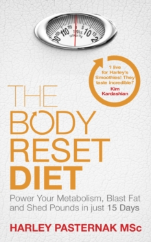 The Body Reset Diet : Power Your Metabolism, blast Fat and Shed Pounds in Just 15 Days, Paperback Book