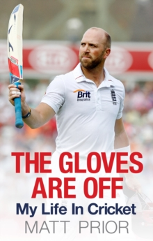 The Gloves are Off : My Life in Cricket, Hardback Book
