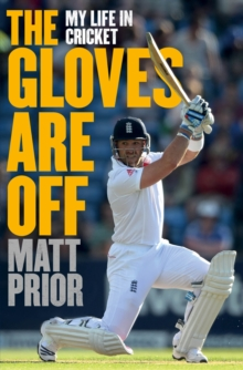 The Gloves are Off : My Life in Cricket, Paperback Book