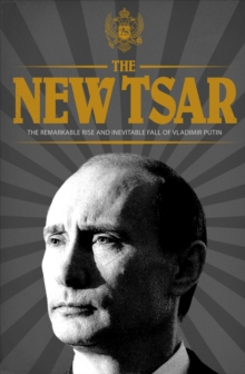 The New Tsar : The Rise and Reign of Vladimir Putin, Hardback Book