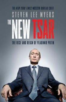 The New Tsar : The Rise and Reign of Vladimir Putin, Paperback / softback Book