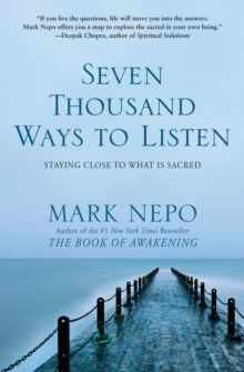 Seven Thousand Ways to Listen : Staying Close To What Is Sacred, Paperback / softback Book