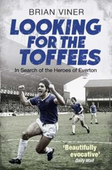 Looking for the Toffees : In Search of the Heroes of Everton, Paperback / softback Book