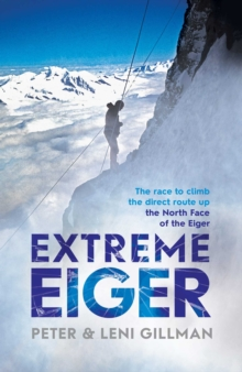 Extreme Eiger : Triumph and Tragedy on the North Face, Paperback / softback Book