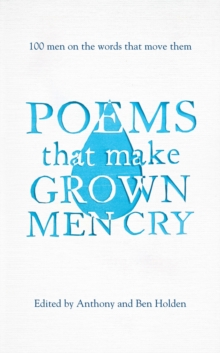 Poems That Make Grown Men Cry : 100 Men on the Words That Move Them, Hardback Book