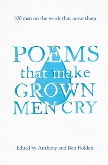 Poems That Make Grown Men Cry : 100 Men on the Words That Move Them, Paperback / softback Book