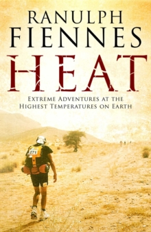 Heat : Extreme Adventures at the Highest Temperatures on Earth, Paperback Book